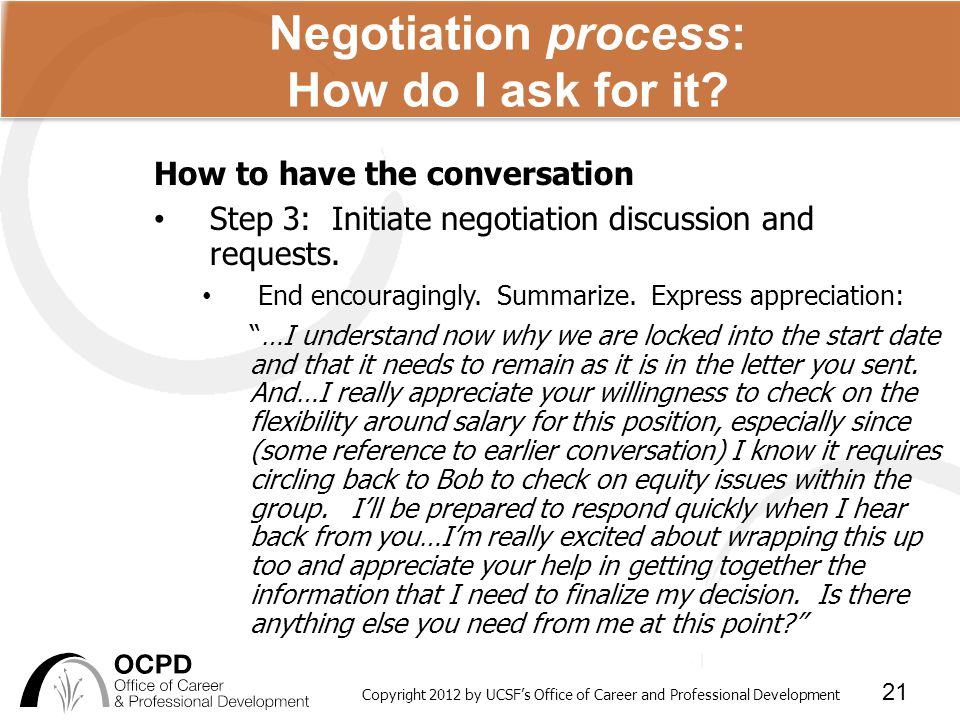 Copyright 2012 by UCSF's Office of Career and Professional Development 21 Negotiation process: How do I ask for it.