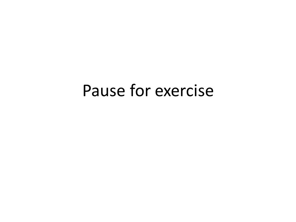 Pause for exercise
