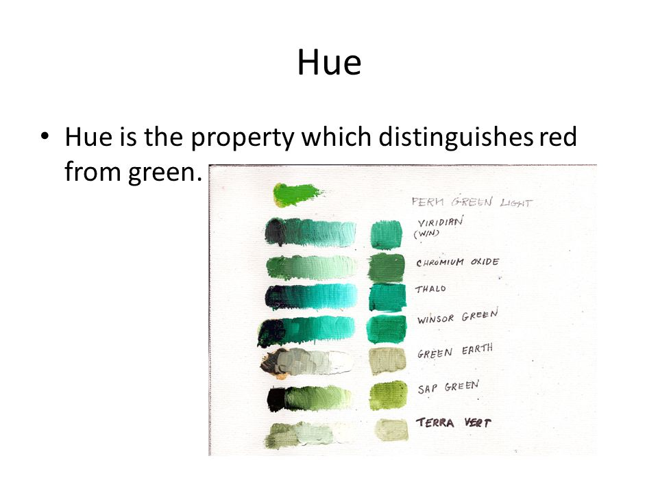 Hue Hue is the property which distinguishes red from green.