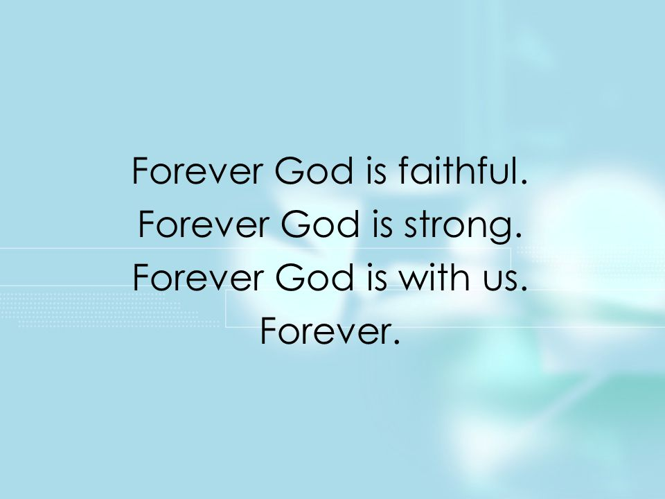 Forever God is faithful. Forever God is strong. Forever God is with us. Forever. Title