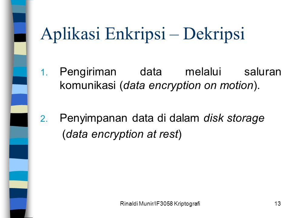 Rinaldi Munir/IF3058 Kriptografi13 Aplikasi Enkripsi – Dekripsi 1. Pengiriman data melalui saluran komunikasi (data encryption on motion). 2. Penyimpa