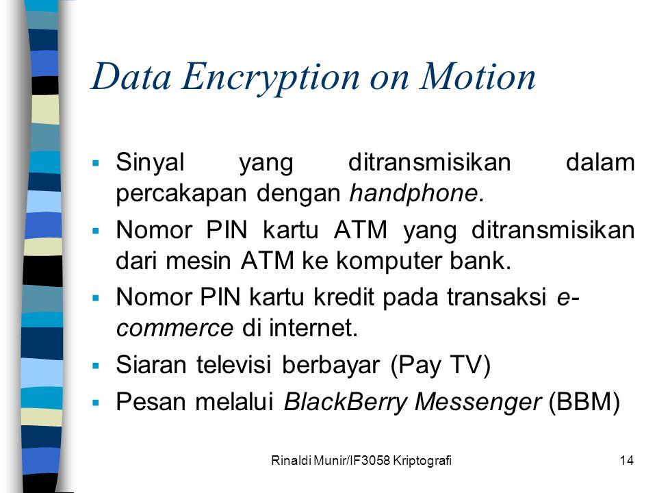 Rinaldi Munir/IF3058 Kriptografi14 Data Encryption on Motion  Sinyal yang ditransmisikan dalam percakapan dengan handphone.  Nomor PIN kartu ATM yan