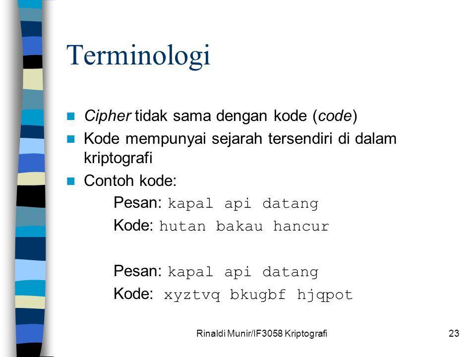 Rinaldi Munir/IF3058 Kriptografi23 Terminologi Cipher tidak sama dengan kode (code) Kode mempunyai sejarah tersendiri di dalam kriptografi Contoh kode