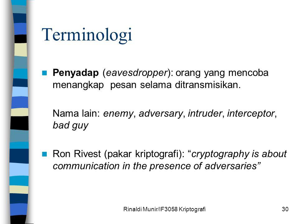 Rinaldi Munir/IF3058 Kriptografi30 Terminologi Penyadap (eavesdropper): orang yang mencoba menangkap pesan selama ditransmisikan. Nama lain: enemy, ad