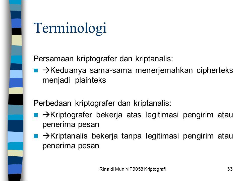 Rinaldi Munir/IF3058 Kriptografi33 Terminologi Persamaan kriptografer dan kriptanalis:  Keduanya sama-sama menerjemahkan cipherteks menjadi plainteks
