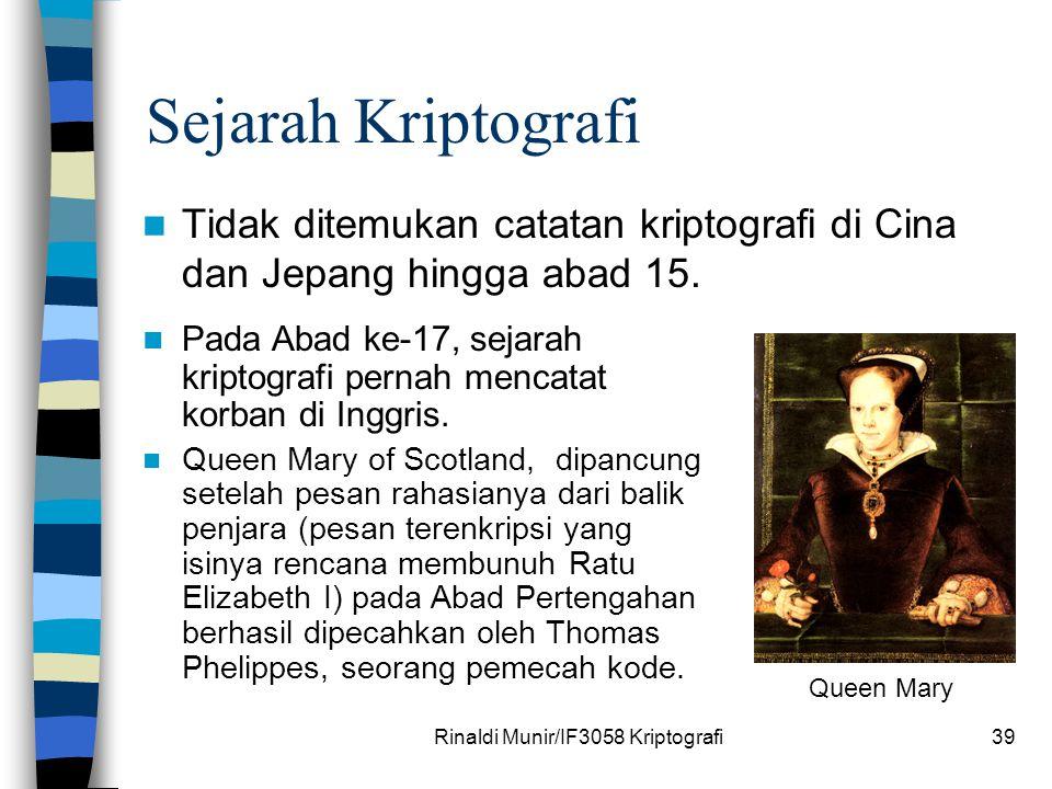 Rinaldi Munir/IF3058 Kriptografi39 Sejarah Kriptografi Tidak ditemukan catatan kriptografi di Cina dan Jepang hingga abad 15. Queen Mary Pada Abad ke-