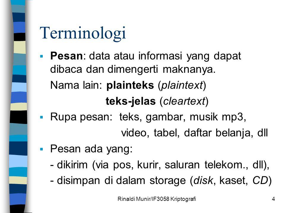 Rinaldi Munir/IF3058 Kriptografi4 Terminologi  Pesan: data atau informasi yang dapat dibaca dan dimengerti maknanya. Nama lain: plainteks (plaintext)