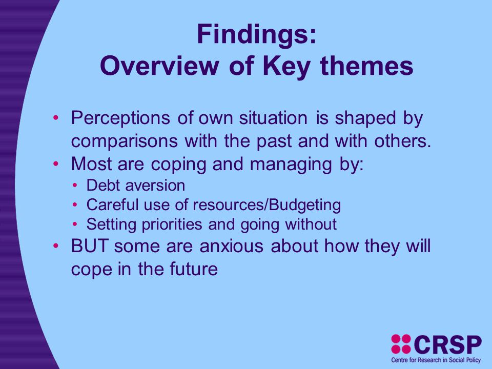 Findings: Overview of Key themes Perceptions of own situation is shaped by comparisons with the past and with others.