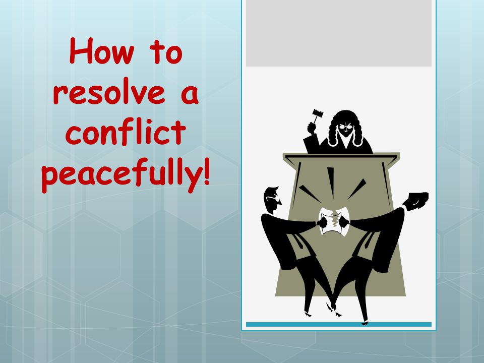 How to resolve a conflict peacefully!