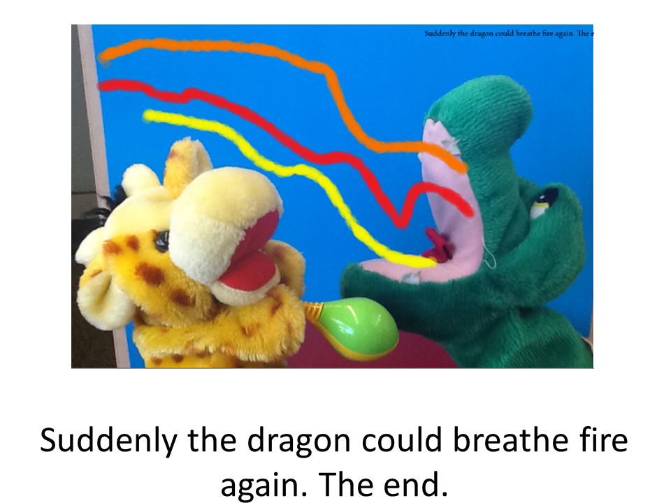 Suddenly the dragon could breathe fire again. The end.