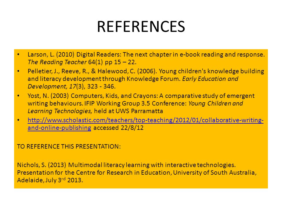 REFERENCES Larson, L. (2010) Digital Readers: The next chapter in e-book reading and response.