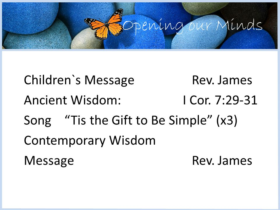 Opening our Minds Children`s MessageRev. James Ancient Wisdom: I Cor.