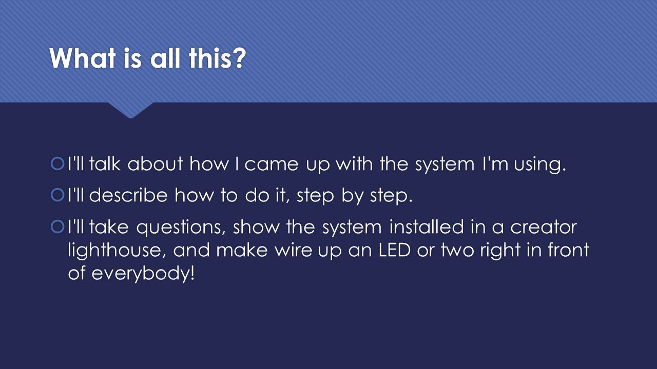 What is all this.  I ll talk about how I came up with the system I m using.