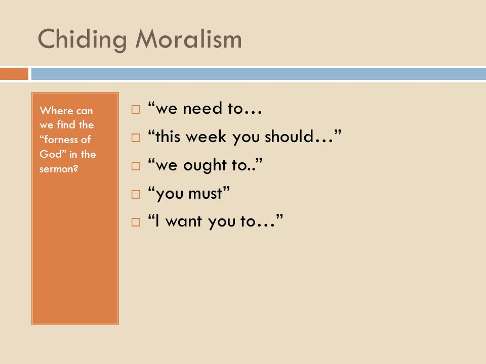 Chiding Moralism Where can we find the forness of God in the sermon.