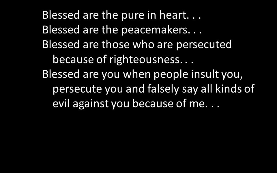 Blessed are the peacemakers... Blessed are those who are persecuted because of righteousness...