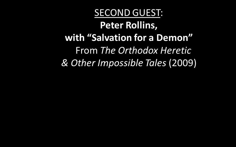 SECOND GUEST: Peter Rollins, with Salvation for a Demon From The Orthodox Heretic & Other Impossible Tales (2009)