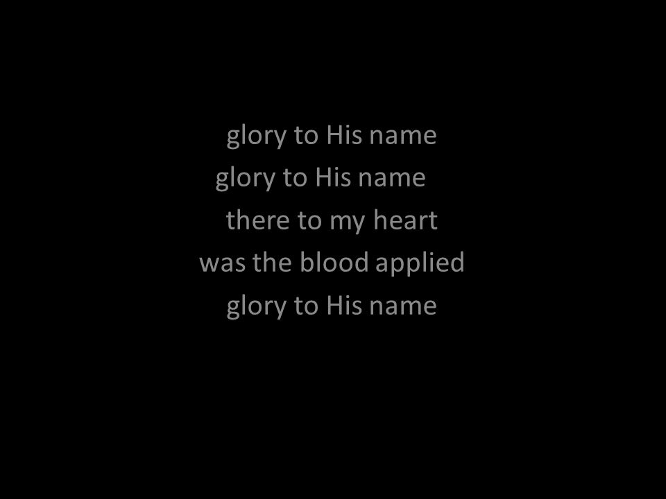 glory to His name there to my heart was the blood applied glory to His name