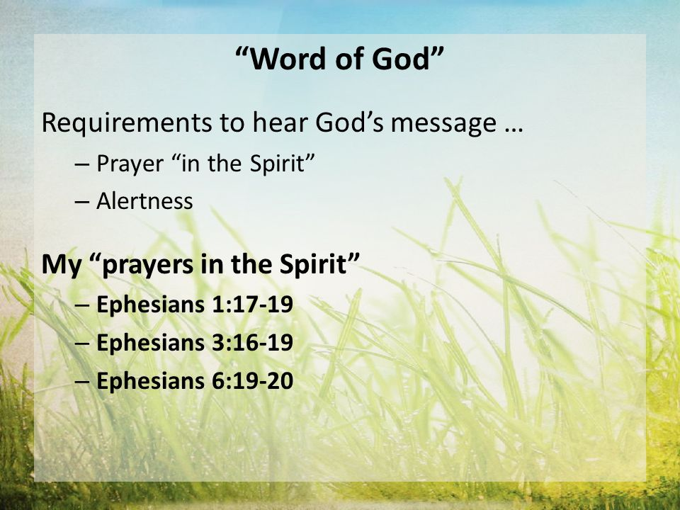 Word of God Requirements to hear God's message … – Prayer in the Spirit – Alertness My prayers in the Spirit – Ephesians 1:17-19 – Ephesians 3:16-19 – Ephesians 6:19-20