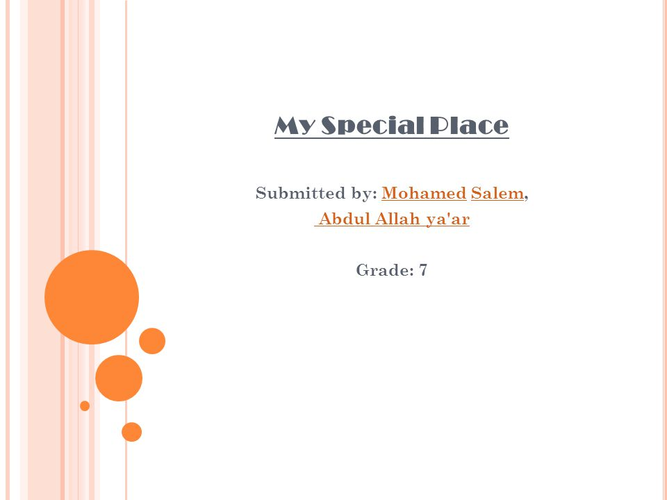 My Special Place Submitted by: Mohamed Salem,MohamedSalem Abdul Allah ya'ar Grade: 7