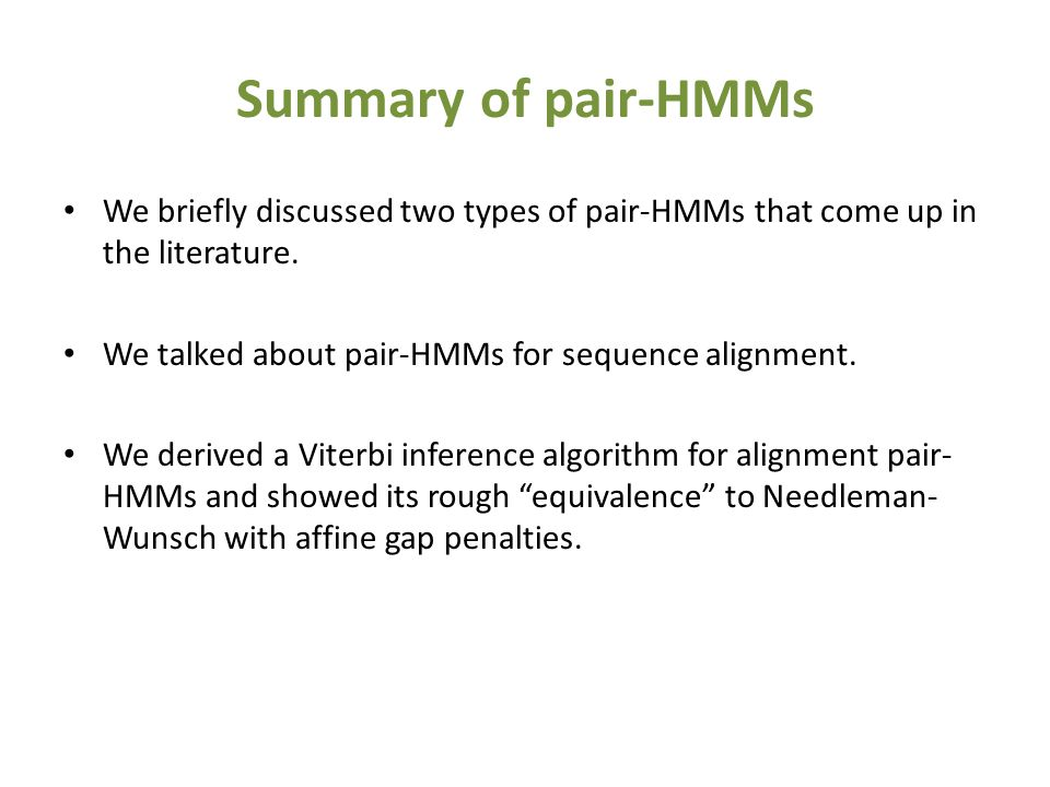 Summary of pair-HMMs We briefly discussed two types of pair-HMMs that come up in the literature.