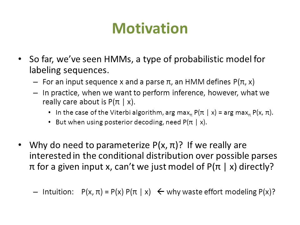 Motivation So far, we've seen HMMs, a type of probabilistic model for labeling sequences.