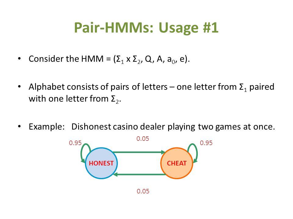 Pair-HMMs: Usage #1 Consider the HMM = (Σ 1 x Σ 2, Q, A, a 0, e).