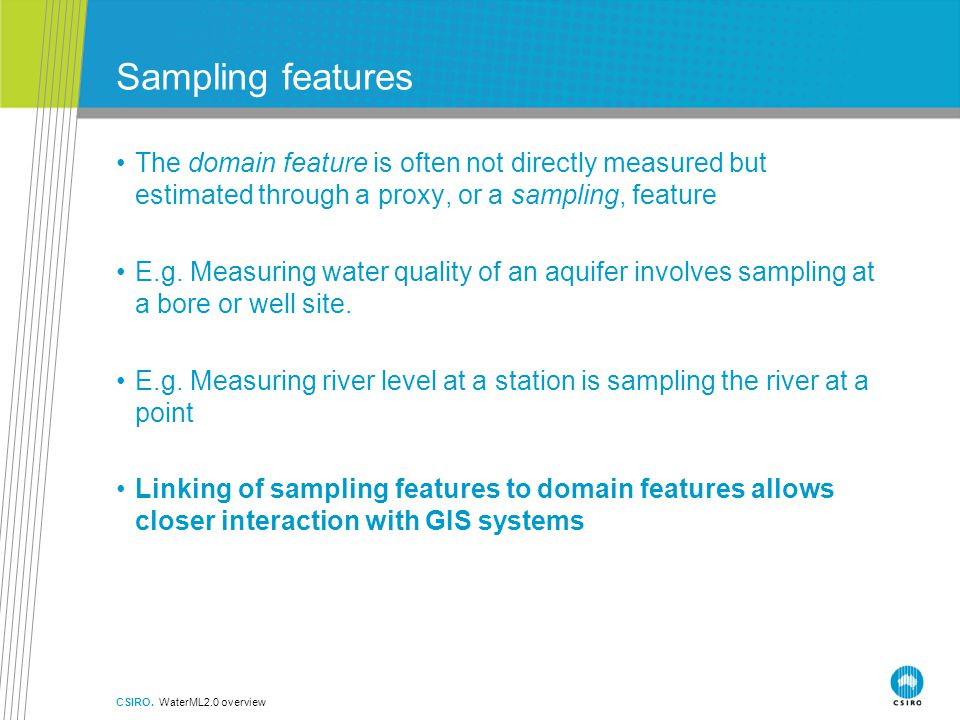 Sampling features The domain feature is often not directly measured but estimated through a proxy, or a sampling, feature E.g.