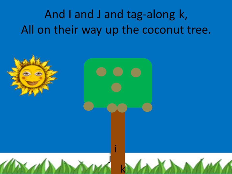 Chicka chicka boom boom ! Will there be enough room ? Here comes H up the coconut tree,
