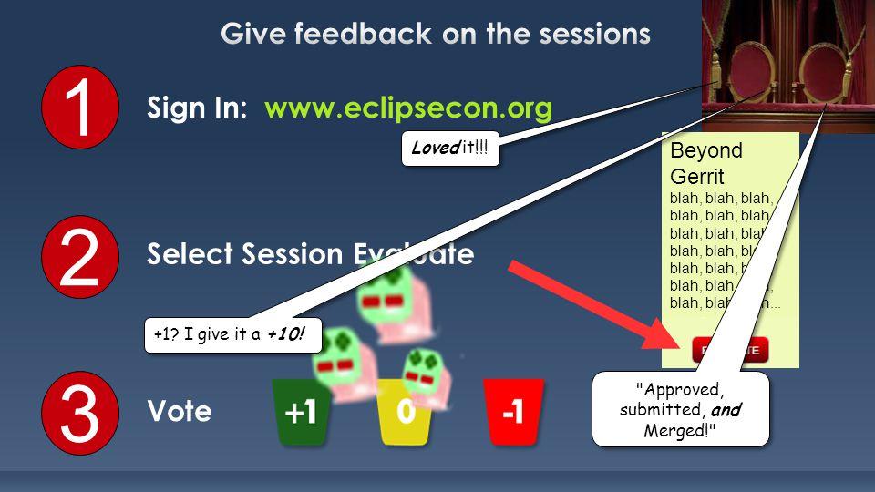 1 Sign In: www.eclipsecon.org 2 Select Session Evaluate 3 Vote Beyond Gerritblah, blah, blah, blah, blah, blah, blah, blah, blah, blah, blah, blah, blah, blah, blah, blah, blah, blah...