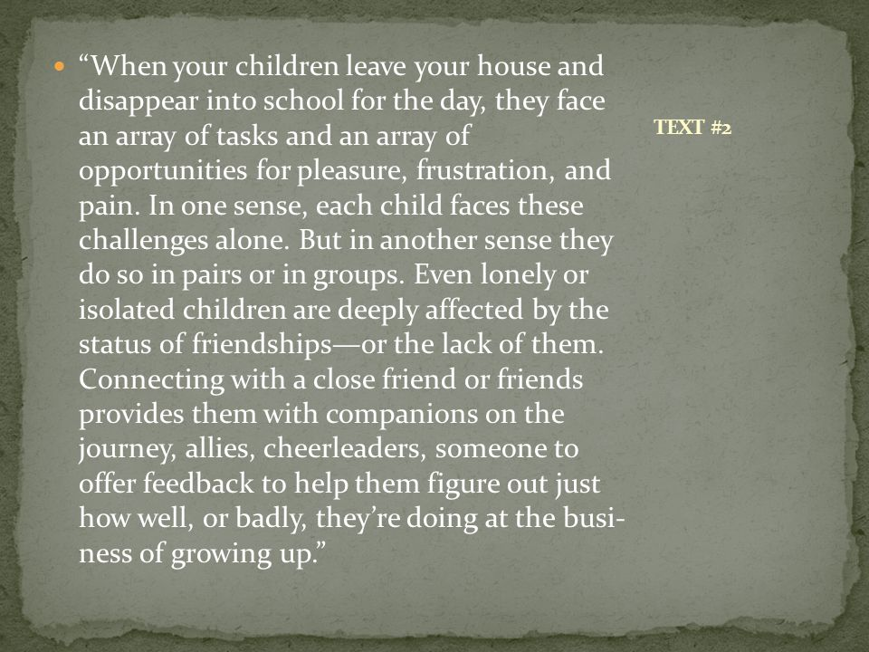 """When your children leave your house and disap­pear into school for the day, they face an array of tasks and an array of opportunities for pleasure, f"