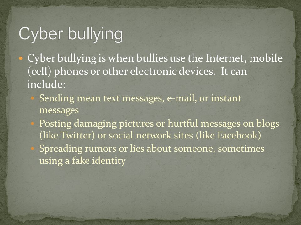 Cyber bullying is when bullies use the Internet, mobile (cell) phones or other electronic devices.