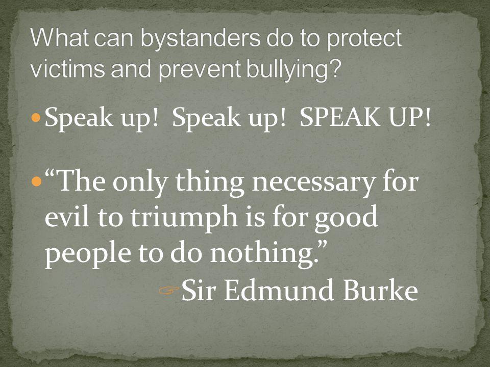 Speak up. Speak up. SPEAK UP.
