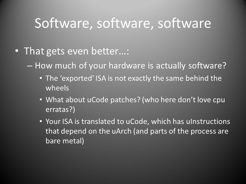 Software, software, software That gets even better…: – How much of your hardware is actually software.