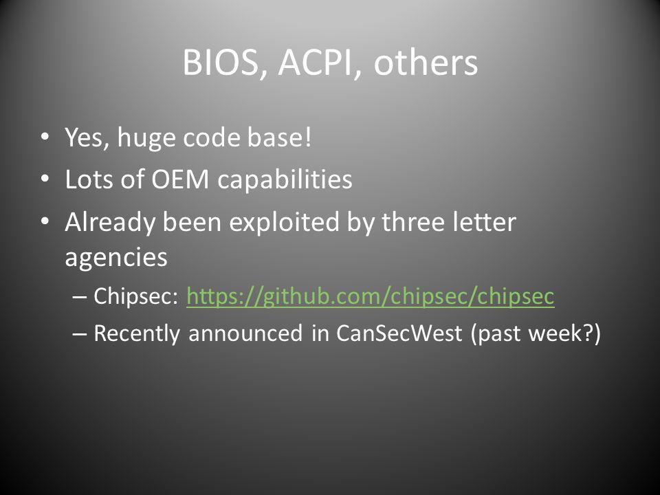 BIOS, ACPI, others Yes, huge code base.