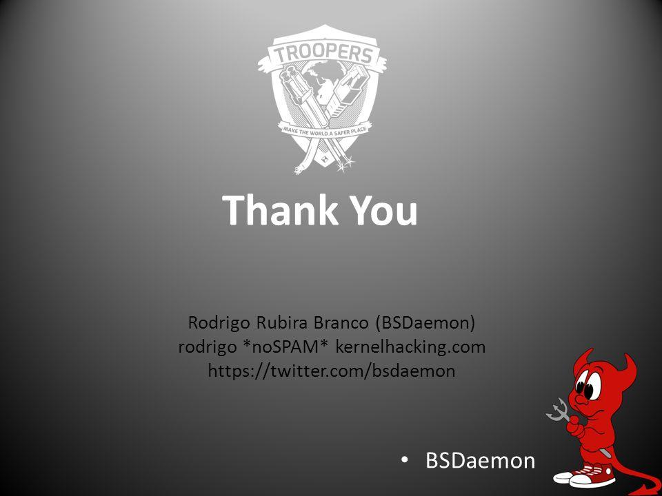Thank You BSDaemon Rodrigo Rubira Branco (BSDaemon) rodrigo *noSPAM* kernelhacking.com https://twitter.com/bsdaemon