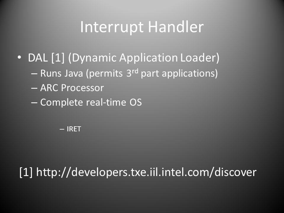 Interrupt Handler DAL [1] (Dynamic Application Loader) – Runs Java (permits 3 rd part applications) – ARC Processor – Complete real-time OS – IRET [1] http://developers.txe.iil.intel.com/discover