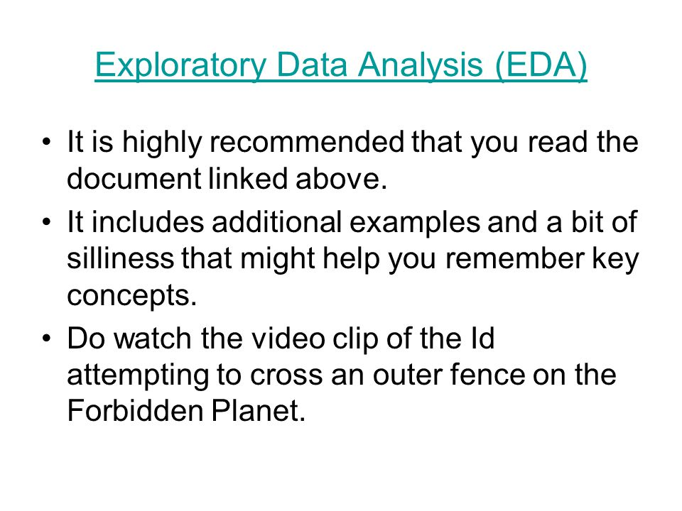 Exploratory Data Analysis (EDA) It is highly recommended that you read the document linked above.
