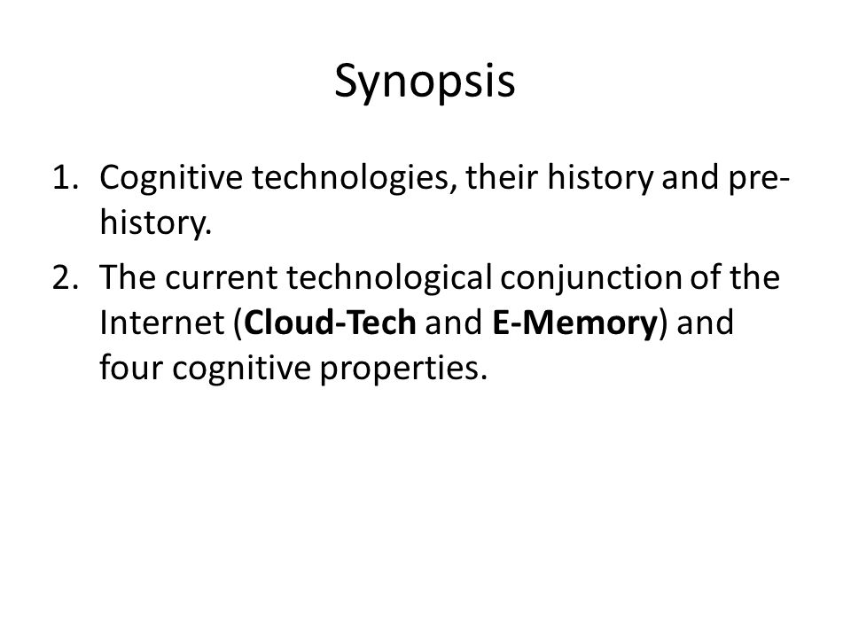 Synopsis 1.Cognitive technologies, their history and pre- history.