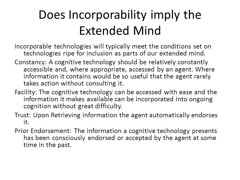 Does Incorporability imply the Extended Mind Incorporable technologies will typically meet the conditions set on technologies ripe for inclusion as parts of our extended mind.