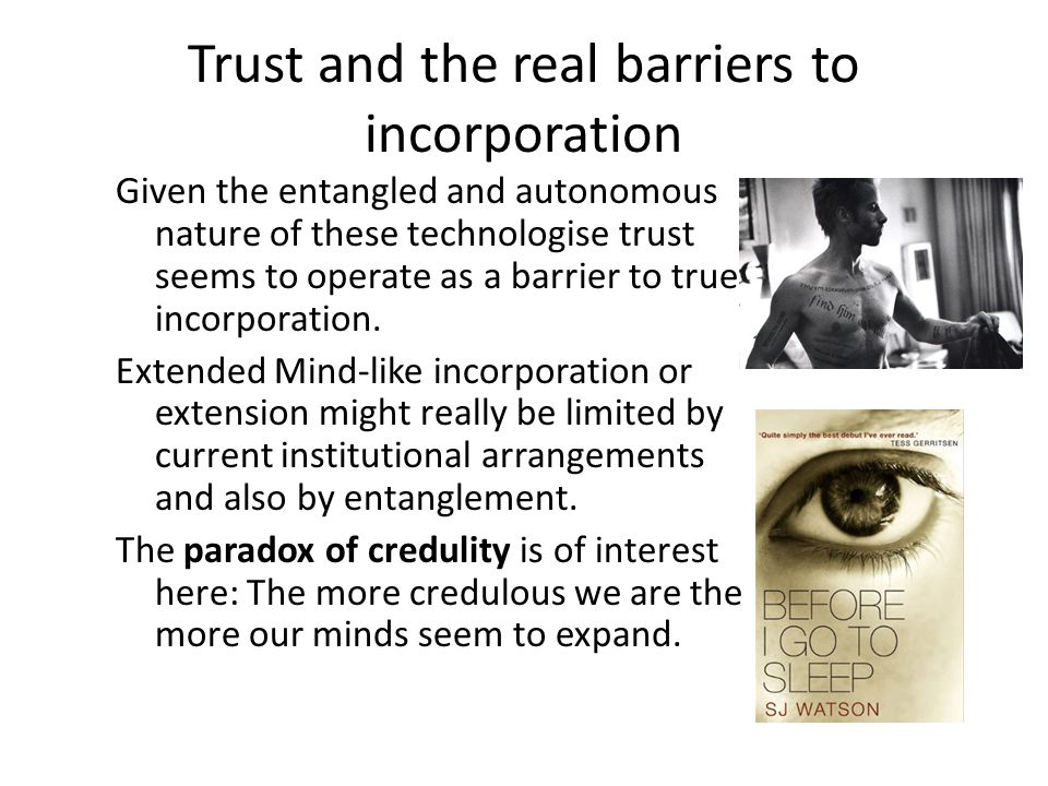 Trust and the real barriers to incorporation Given the entangled and autonomous nature of these technologise trust seems to operate as a barrier to true incorporation.