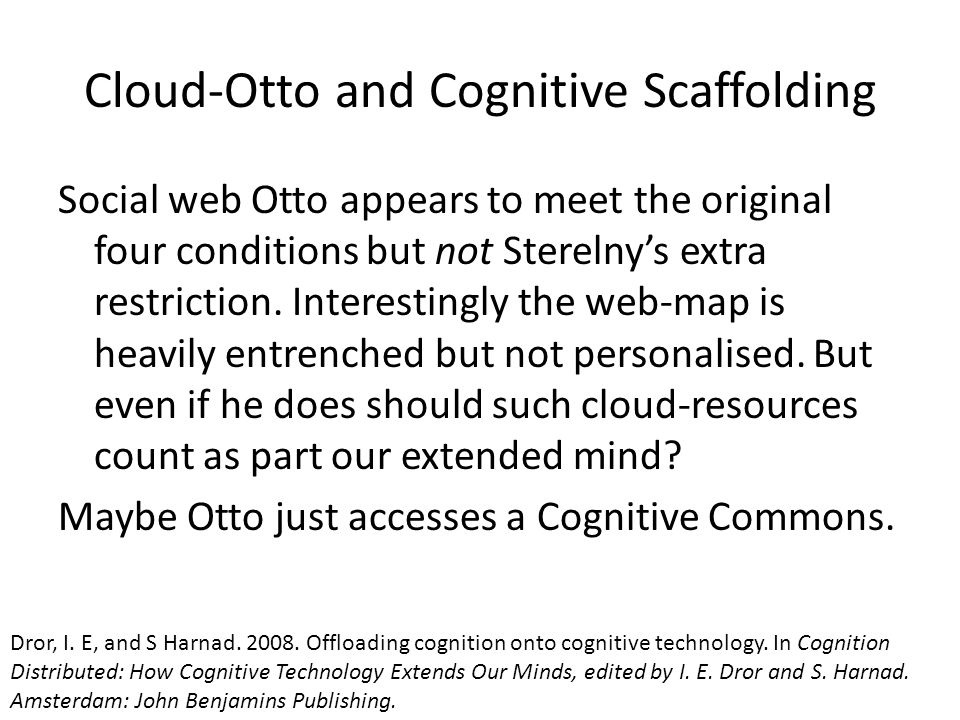 Cloud-Otto and Cognitive Scaffolding Social web Otto appears to meet the original four conditions but not Sterelny's extra restriction.