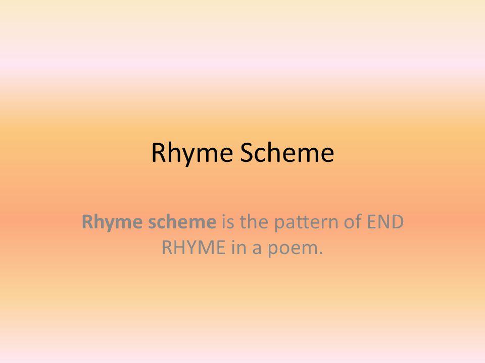 Rhyme Scheme Rhyme scheme is the pattern of END RHYME in a poem.