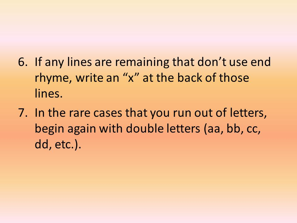 6.If any lines are remaining that don't use end rhyme, write an x at the back of those lines.