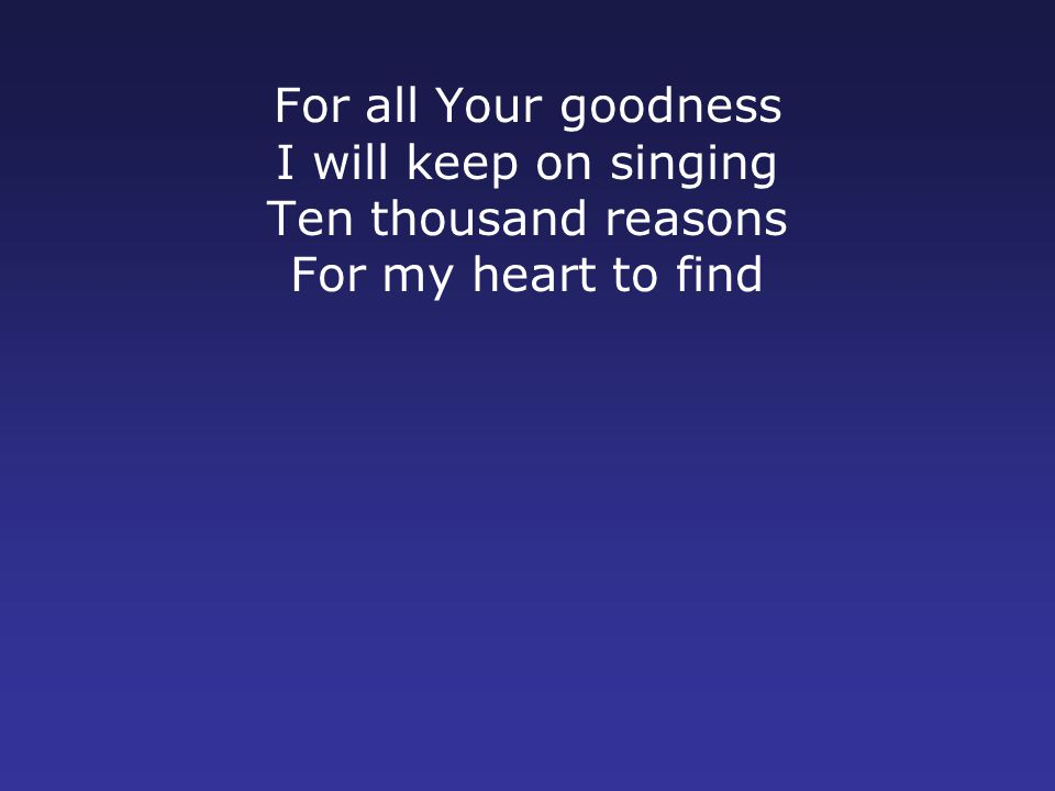 Bless the Lord O my soul O my soul Worship His holy name Sing like never before O my soul I'll worship Your holy name
