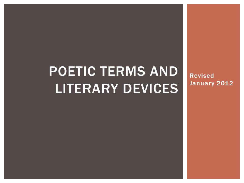 Revised January 2012 POETIC TERMS AND LITERARY DEVICES