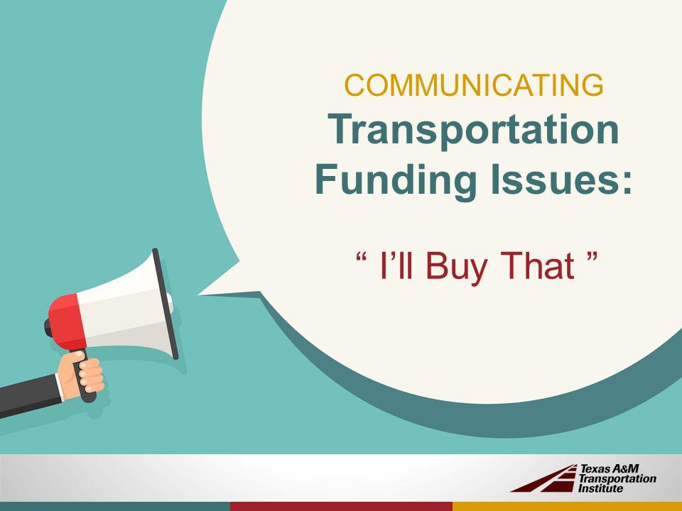 "COMMUNICATING Transportation Funding Issues: "" I'll Buy That """