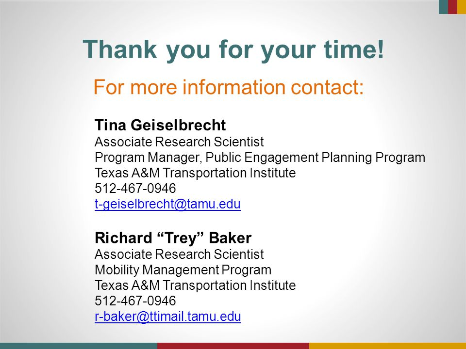 Thank you for your time! For more information contact: Tina Geiselbrecht Associate Research Scientist Program Manager, Public Engagement Planning Prog