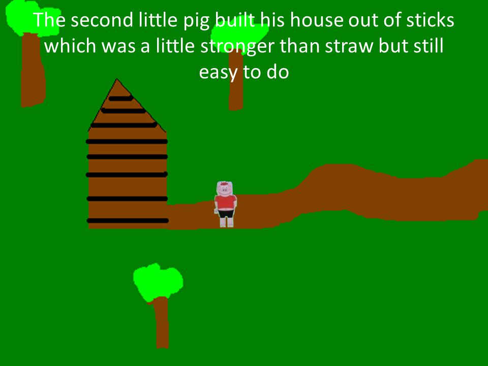So the big bad wolf huffed and puffed and blew his house in and gobbled up the second little pig Ahh!