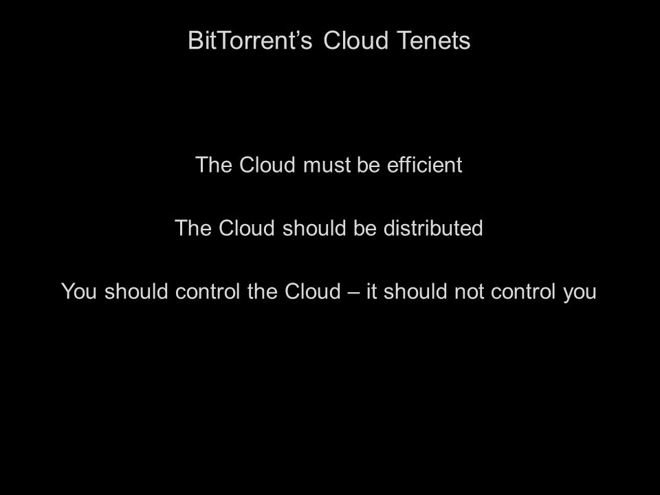 5 BitTorrent's Cloud Tenets The Cloud must be efficient The Cloud should be distributed You should control the Cloud – it should not control you