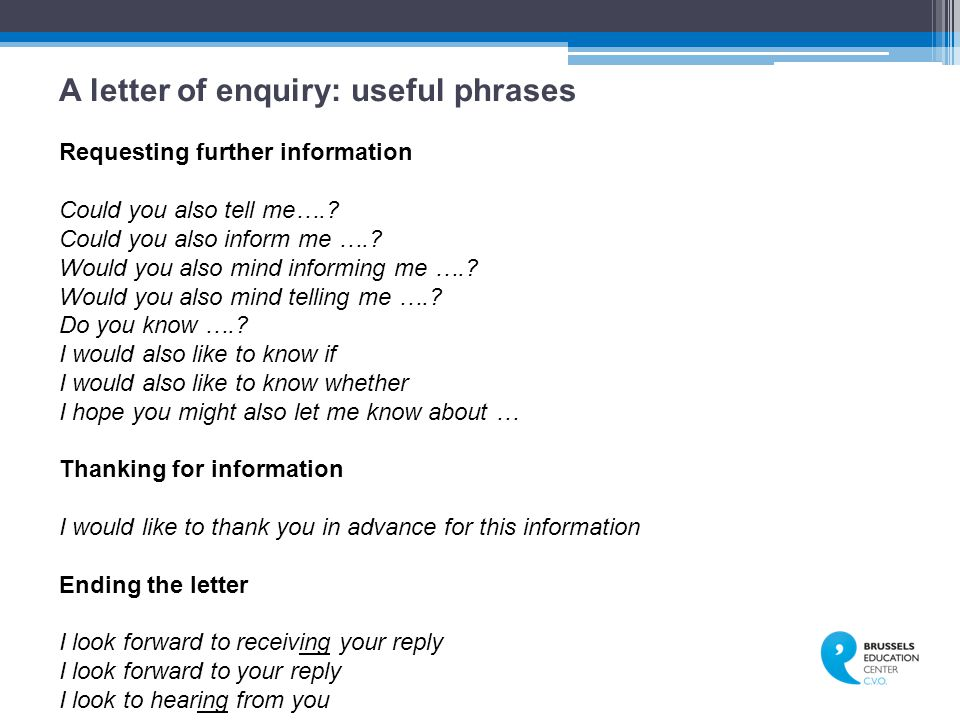 A letter of enquiry: useful phrases Requesting further information Could you also tell me…..